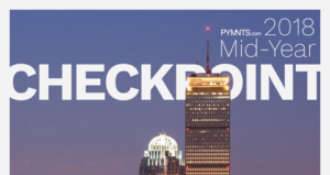 PYMNTS.com 2018 Mid-Year CheckPoint