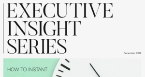 Executive Insights: How to Instant