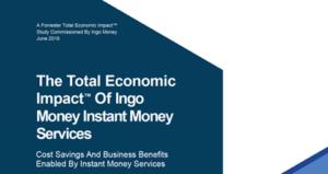 The Total Economic Impact of Ingo Money Instant Money Services